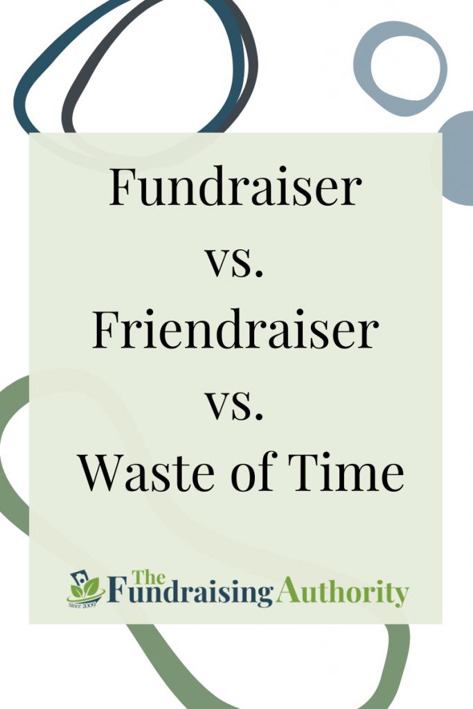 Fundraiser vs. Friendraiser vs. Waste of Time